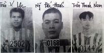 """Truy nã 3 phạm nhân """"đặc biệt"""" bỏ trốn khỏi trại giam về ăn Tết"""