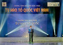 Chương trình nghệ thuật 'Tự hào Tổ quốc Việt Nam'