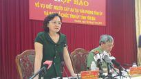 Kết thúc họp báo vụ bắn Bí thư, Chủ tịch HĐND tỉnh Yên Bái: 'Hung thủ Minh đã chết lúc 15h26'