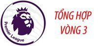Vòng 3 Premier League: 'Tam quốc' hình thành và những sự khởi đầu muộn màng