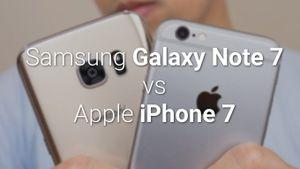 So sánh sơ bộ giữa Samsung Galaxy Note 7 với iPhone 7/7 Plus