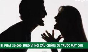 Bị phạt hơn 700 triệu vì nói xấu chồng cũ trước mặt con