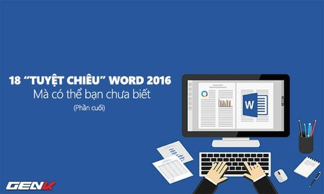 "18 ""Tuyet chieu"" su dung Word 2016 ma co the ban chua biet (Phan cuoi) - Anh 1"