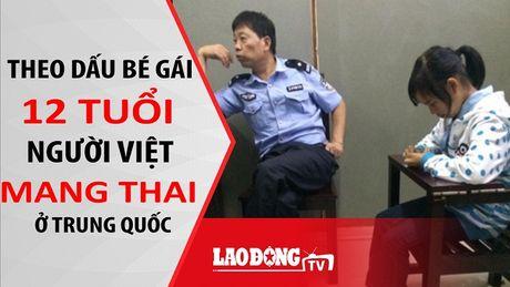 Nong 24H: Theo dau be gai 12 tuoi nguoi Viet mang thai o Trung Quoc - Anh 1